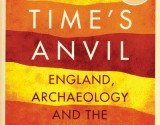 REVIEW: Time's Anvil: England, archaeology and the imagination