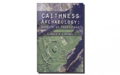 REVIEW: Caithness Archaeology: aspects of prehistory