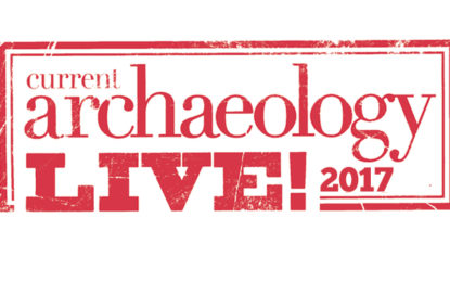 SAVE THE DATE: Current Archaeology Live! 2017