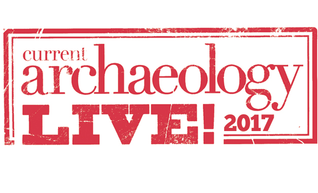 Current Archaeology Live! 2017: <br>TICKETS NOW ON SALE